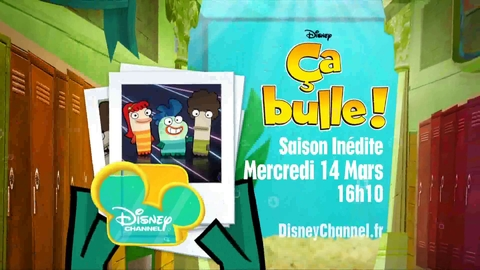 Disney Channel - Ca Bulle ! Saison 2 le 14 mars à 19H00