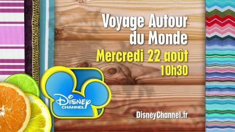 Disney Channel - Voyage Autour du Monde - Mercredi 22 août à 10h30