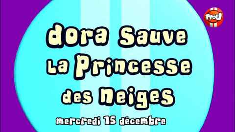 DORA SAUVE LA PRINCESSE DES NEIGES - MERCREDI 15 DÉCEMBRE 2010 06:45