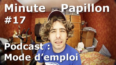 Minute Papillon #17 Podcast, mode d'emploi