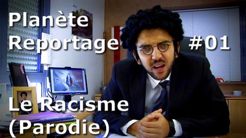Planète Reportage - Le Racisme (Parodie)