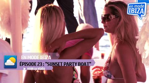 SUNSET PARTY BOAT - Exclu Web - En mode IBIZA : Episode 23